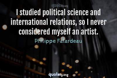 Photo Quote of I studied political science and international relations, so I never considered myself an artist.