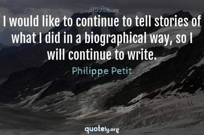 Photo Quote of I would like to continue to tell stories of what I did in a biographical way, so I will continue to write.