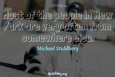 Photo Quote of Most of the people in New York are very often from somewhere else.