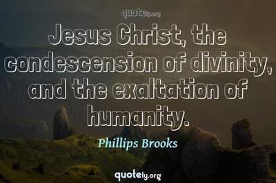 Photo Quote of Jesus Christ, the condescension of divinity, and the exaltation of humanity.
