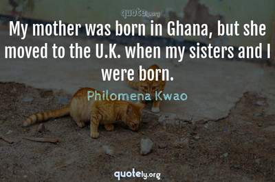 Photo Quote of My mother was born in Ghana, but she moved to the U.K. when my sisters and I were born.