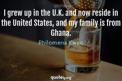 Photo Quote of I grew up in the U.K. and now reside in the United States, and my family is from Ghana.