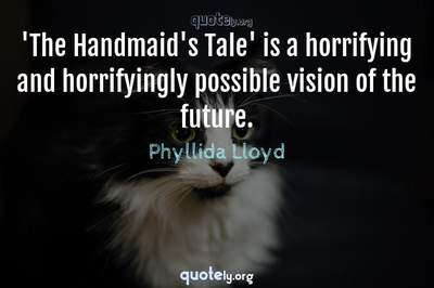 Photo Quote of 'The Handmaid's Tale' is a horrifying and horrifyingly possible vision of the future.