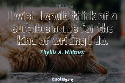 Photo Quote of I wish I could think of a suitable name for the kind of writing I do.