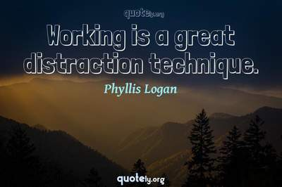 Photo Quote of Working is a great distraction technique.