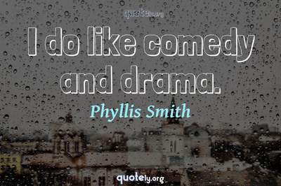 Photo Quote of I do like comedy and drama.