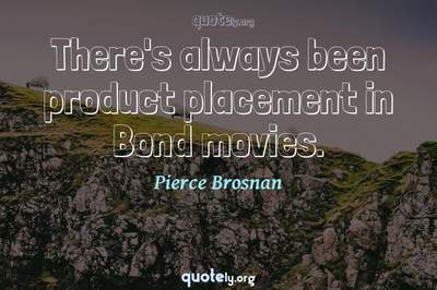 Photo Quote of There's always been product placement in Bond movies.