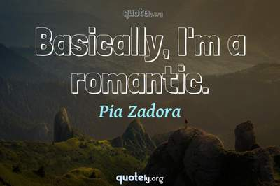 Photo Quote of Basically, I'm a romantic.