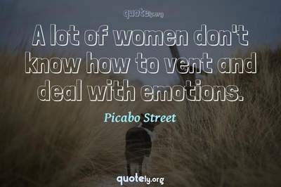 Photo Quote of A lot of women don't know how to vent and deal with emotions.