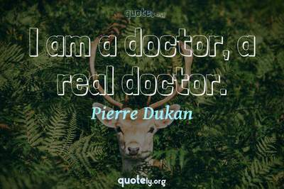 Photo Quote of I am a doctor, a real doctor.