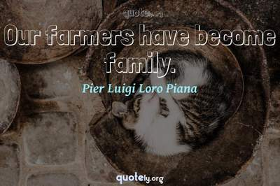 Photo Quote of Our farmers have become family.
