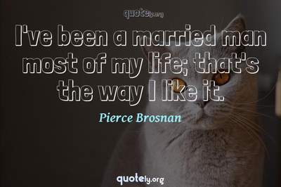 Photo Quote of I've been a married man most of my life; that's the way I like it.