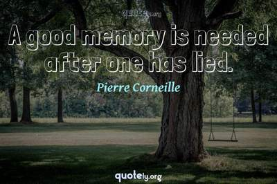 Photo Quote of A good memory is needed after one has lied.