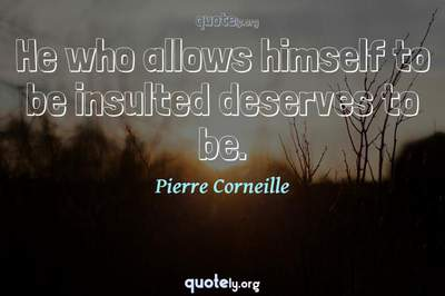 Photo Quote of He who allows himself to be insulted deserves to be.