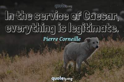 Photo Quote of In the service of Caesar, everything is legitimate.