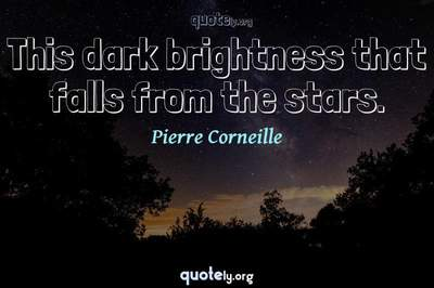Photo Quote of This dark brightness that falls from the stars.