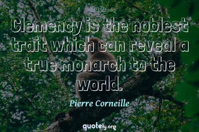 Photo Quote of Clemency is the noblest trait which can reveal a true monarch to the world.