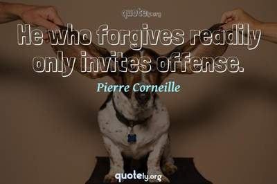 Photo Quote of He who forgives readily only invites offense.