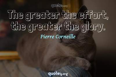 Photo Quote of The greater the effort, the greater the glory.