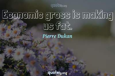 Photo Quote of Economic gross is making us fat.