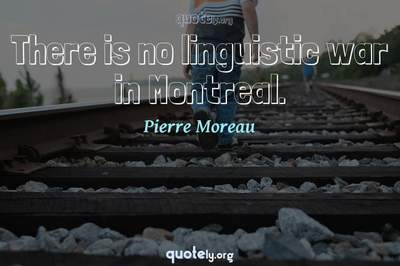 Photo Quote of There is no linguistic war in Montreal.