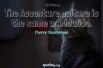 Photo Quote of The Accenture culture is the same worldwide.