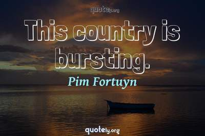 Photo Quote of This country is bursting.