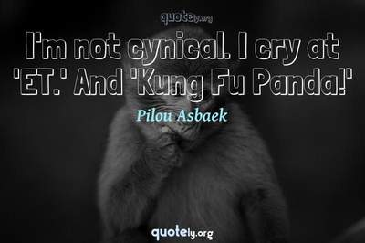 Photo Quote of I'm not cynical. I cry at 'ET.' And 'Kung Fu Panda!'