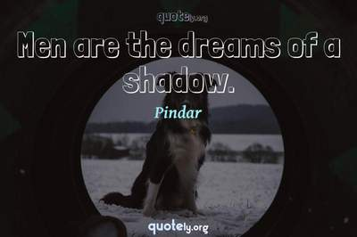 Photo Quote of Men are the dreams of a shadow.