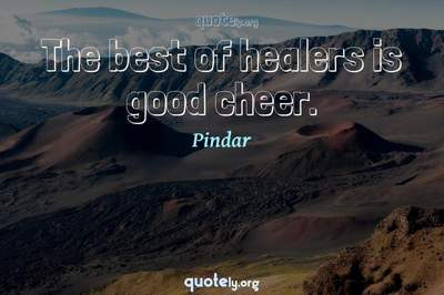 Photo Quote of The best of healers is good cheer.