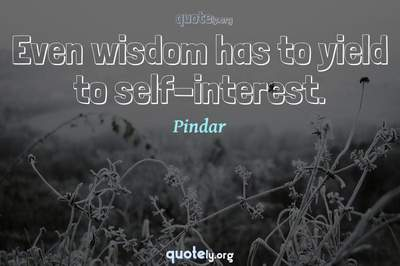 Photo Quote of Even wisdom has to yield to self-interest.