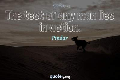 Photo Quote of The test of any man lies in action.
