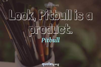 Photo Quote of Look, Pitbull is a product.