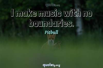 Photo Quote of I make music with no boundaries.