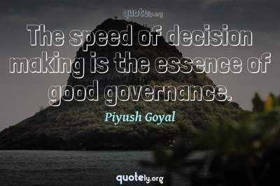 Photo Quote of The speed of decision making is the essence of good governance.