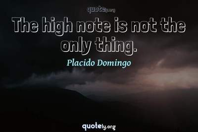 Photo Quote of The high note is not the only thing.