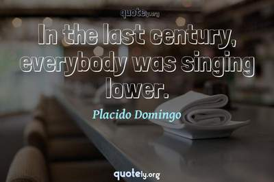 Photo Quote of In the last century, everybody was singing lower.