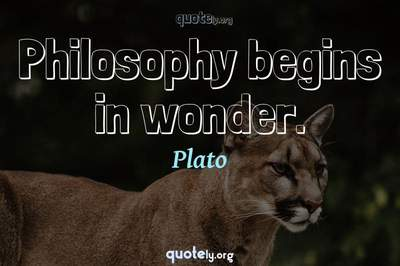 Photo Quote of Philosophy begins in wonder.