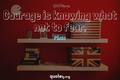 Photo Quote of Courage is knowing what not to fear.