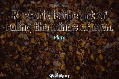 Photo Quote of Rhetoric is the art of ruling the minds of men.