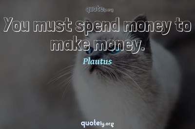 Photo Quote of You must spend money to make money.