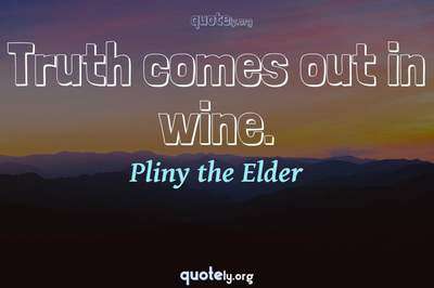 Photo Quote of Truth comes out in wine.