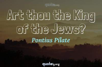 Photo Quote of Art thou the King of the Jews?