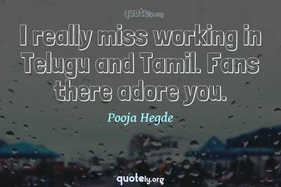 Photo Quote of I really miss working in Telugu and Tamil. Fans there adore you.