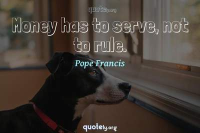 Photo Quote of Money has to serve, not to rule.