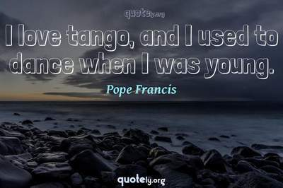 Photo Quote of I love tango, and I used to dance when I was young.
