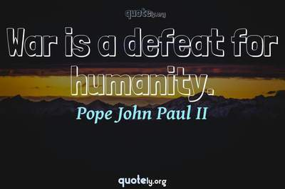 Photo Quote of War is a defeat for humanity.