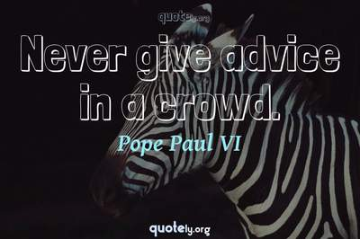 Photo Quote of Never give advice in a crowd.