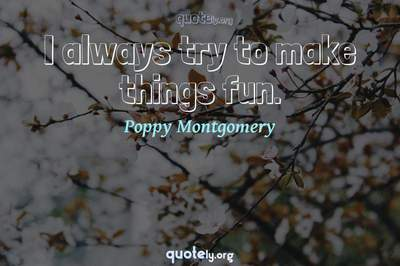 Photo Quote of I always try to make things fun.
