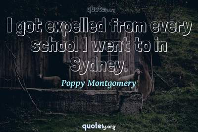 Photo Quote of I got expelled from every school I went to in Sydney.